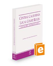 Central California Local Court Rules - Superior Courts, 2021 ed. (Vol. IIIC, California Court Rules)