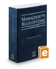 Massachusetts Rules of Court - State, 2017 ed. (Vol. I, Massachusetts Court Rules)