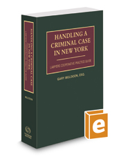Handling A Criminal Case in New York, 2019-2020 ed.