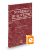 New Mexico Rules of Court - Federal, 2019 ed. (Vol. II, New Mexico Court Rules)