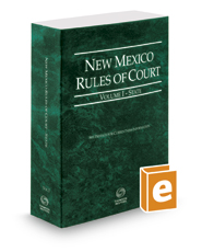 New Mexico Rules of Court - State, 2017 ed. (Vol. I, New Mexico Court Rules)