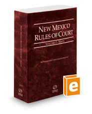 New Mexico Rules of Court - State, 2018 ed. (Vol. I, New Mexico Court Rules)