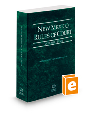 New Mexico Rules of Court - State, 2021 ed. (Vol. I, New Mexico Court Rules)