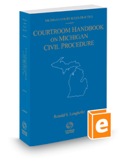 Courtroom Handbook on Michigan Civil Procedure, 2018 ed. (Michigan Court Rules Practice)