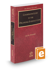 Courtroom Guide to the Oklahoma Evidence Code, 2017-2018 ed. (Vol. 1, Oklahoma Practice Series)