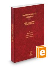Mediation and Arbitration, 2017-2018 ed. (Vol. 47, Massachusetts Practice Series)