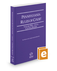 Pennsylvania Rules of Court - Local Central, 2017 revised ed. (Vol. IIIA, Pennsylvania Court Rules)