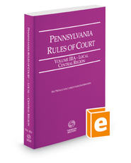 Pennsylvania Rules of Court - Local Central, 2018 revised ed. (Vol. IIIA, Pennsylvania Court Rules)