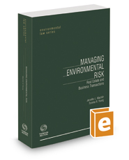 Managing Environmental Risk: Real Estate and Business Transactions (Environmental Law Series), 2017-2018 ed.
