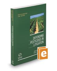 Defending Pesticides in Litigation, 2018 ed. (Environmental Law Series)