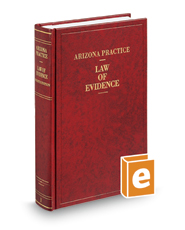 Law of Evidence, 4th Rev. (Vol. 1, Arizona Practice Series)