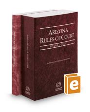 Arizona Rules of Court - State and Federal, 2017 ed. (Vols. I & II, Arizona Court Rules)