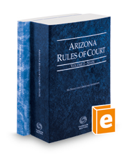 Arizona Rules of Court - State and Federal, 2018 ed. (Vols. I & II, Arizona Court Rules)