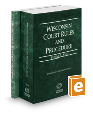 Wisconsin Court Rules and Procedure - State and Federal, 2018 ed. (Vols. I & II, Wisconsin Court Rules)