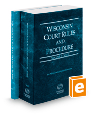 Wisconsin Court Rules and Procedure - State and Federal, 2019 ed. (Vols. I & II, Wisconsin Court Rules)
