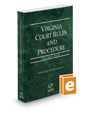 Virginia Court Rules and Procedure - State, 2017 ed. (Vol. I, Virginia Court Rules)