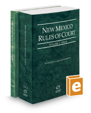 New Mexico Rules of Court - State and Federal, 2017 ed. (Vols. I & II, New Mexico Court Rules)