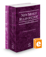New Mexico Rules of Court - State and Federal, 2018 ed. (Vols. I & II, New Mexico Court Rules)