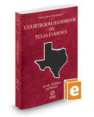 Courtroom Handbook on Texas Evidence, 2017 ed. (Vol. 2A, Texas Practice Series)
