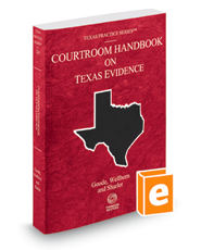 Courtroom Handbook on Texas Evidence, 2018 ed. (Vol. 2A, Texas Practice Series)