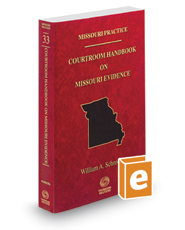 Courtroom Handbook on Missouri Evidence, 2017 ed. (Vol. 33, Missouri Practice Series)