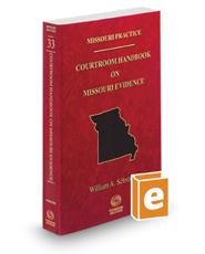 Courtroom Handbook on Missouri Evidence, 2017 ed. (Vol. 33, Missouri Practice Series)