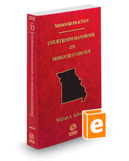 Courtroom Handbook on Missouri Evidence, 2018 ed. (Vol. 33, Missouri Practice Series)