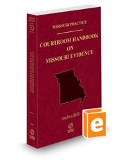Courtroom Handbook on Missouri Evidence, 2021 ed. (Vol. 33, Missouri Practice Series)
