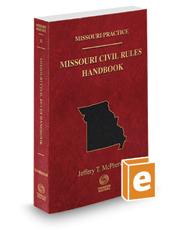 Missouri Civil Rules Handbook, 2017-2018 ed. (Vol. 31, Missouri Practice Series)