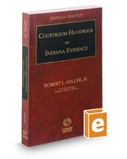 Courtroom Handbook on Indiana Evidence, 2017-2018 ed. (Vol. 13B, Indiana Practice Series)