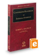 Courtroom Handbook on Indiana Evidence, 2018-2019 ed. (Vol. 13B, Indiana Practice Series)