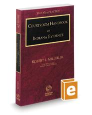 Courtroom Handbook on Indiana Evidence, 2020-2021 ed. (Vol. 13B, Indiana Practice Series)