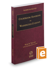 Courtroom Handbook on Washington Evidence, 2017 – 2018 ed. (Vol. 5D, Washington Practice Series)