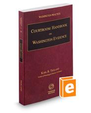 Courtroom Handbook on Washington Evidence, 2018-2019 ed. (Vol. 5D, Washington Practice Series)