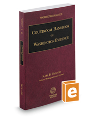 Courtroom Handbook on Washington Evidence, 2019 ed. (Vol. 5D, Washington Practice Series)