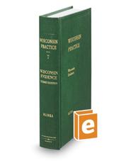 Wisconsin Evidence, 3d (Vol 7, Wisconsin Practice Series)