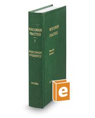 Wisconsin Evidence, 4th (Vol 7, Wisconsin Practice Series)