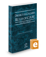 District of Columbia Rules of Court - District, 2019 ed. (Vol. I, District of Columbia Court Rules)