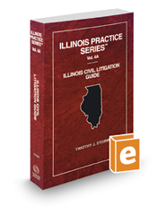Illinois Civil Litigation Guide, 2016-2017 ed. (Vol. 4A, Illinois Practice Series)