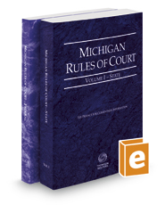 Michigan Rules of Court - State and Federal, 2017 ed. (Vols. I & II, Michigan Court Rules)