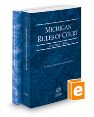 Michigan Rules of Court - State and Federal, 2018 ed. (Vols. I & II, Michigan Court Rules)