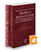 Michigan Rules of Court - State and Federal, 2019 ed. (Vols. I & II, Michigan Court Rules)