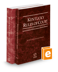 Kentucky Rules of Court - State and Federal, 2018 ed. (Vols. I & II, Kentucky Court Rules)