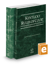 Kentucky Rules of Court - State and Federal, 2019 ed. (Vols. I & II, Kentucky Court Rules)