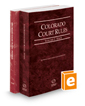 Colorado Court Rules - State and Federal, 2018 ed. (Vols. I & II, Colorado Court Rules)