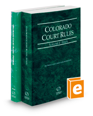 Colorado Court Rules - State and Federal, 2021 ed. (Vols. I & II, Colorado Court Rules)