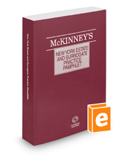 McKinney's® New York Estate and Surrogate Practice Pamphlet, 2018 ed.