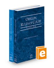 Oregon Rules of Court - State and Federal, 2021 ed. (Vols. I & II, Oregon Court Rules)