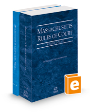 Massachusetts Rules of Court - State and Federal, 2021 ed. (Vols. I & II, Massachusetts Court Rules)