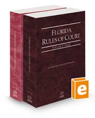 Florida Rules of Court - State and Federal, 2021 revised ed. (Vols. I & II, Florida Court Rules)